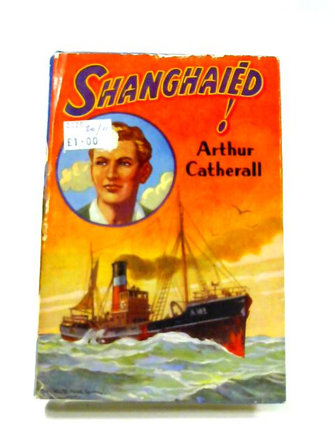 Shanghaied! By Arthur Catherall
