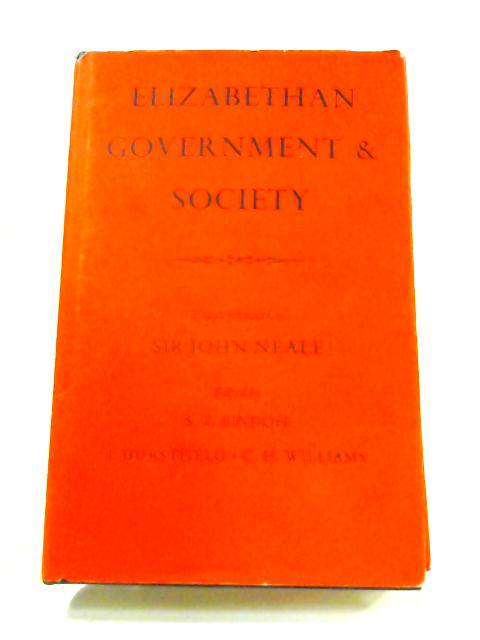 Elizabethan Government And Society: Essays Presented To Sir John Neale by Bindoff (ed)