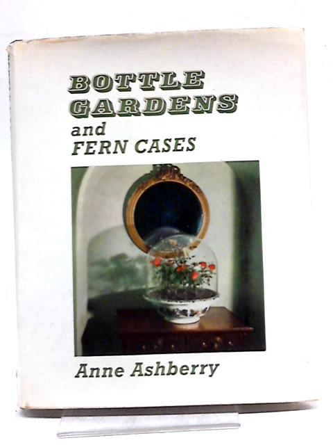 Bottle Gardens And Fern Cases by Anne Ashberry