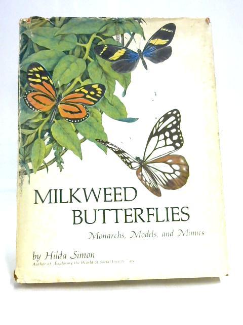 Milkweed Butterflies: Monarchs, Models, & Mimics by Hilda Simon