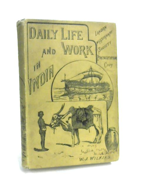 Daily Life and Work in India by W. J. Wilkins
