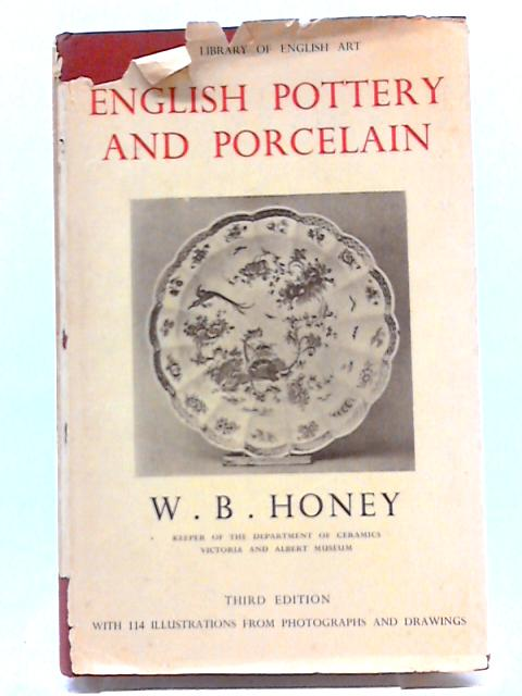 English Pottery And Porcelain (Library of English art) by W B Honey