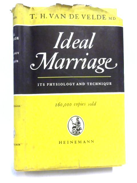 Ideal Marriage: Its Physiology and Technique by T. Van De Velde