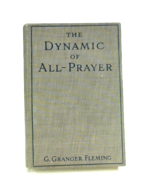 The Dynamic of All-Prayer: An Essay in Analysis by G. Granger Fleming
