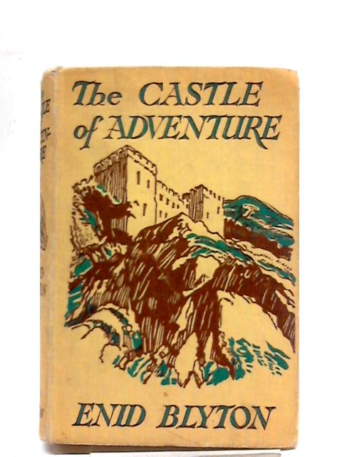 The Castle of Adventure. by Enid Blyton