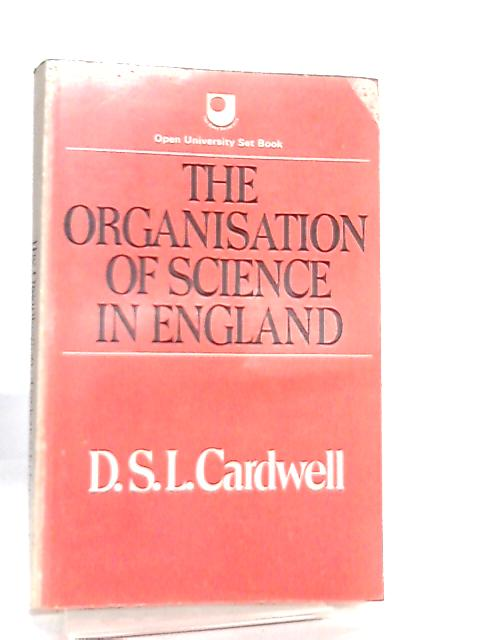 The Organisation Of Science In England by D. S. L. Cardwell