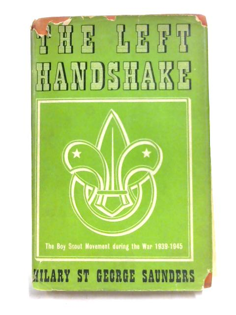The Left Handshake: The Boy Scout Movement During The War 1939-1945 by H. St George Saunders