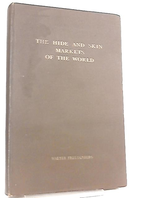 The Hide And Skin Markets Of The World by Walter Freudenberg