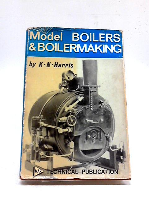 Model Boilers and Boilermaking by K N Harris
