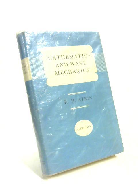 Mathematics and Wave Mechanics by Ronald H Atkin
