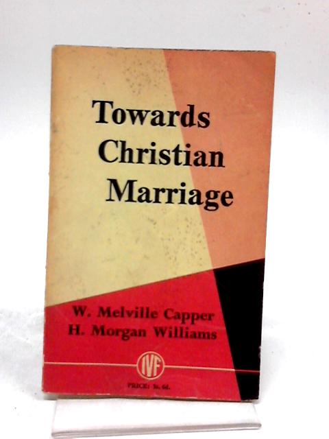 Towards Christian Marriage: by Capper w m & williams h m