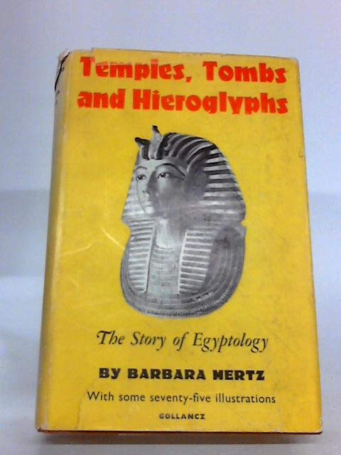 Temples, tombs and hieroglyphs: The story of Egyptology by Mertz, Barbara