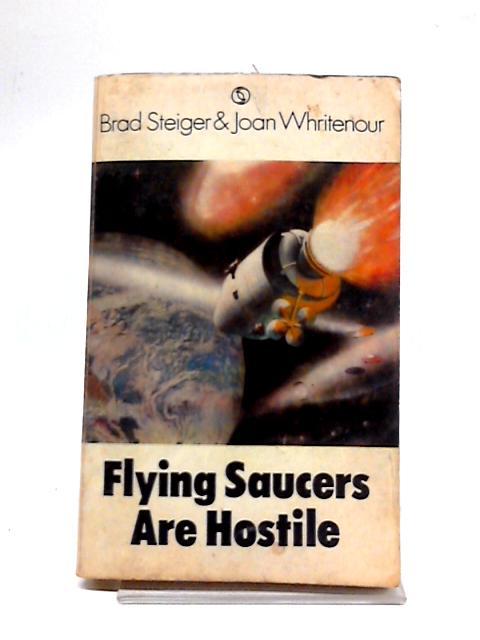 Flying Saucers Are Hostile. by Brad Steiger
