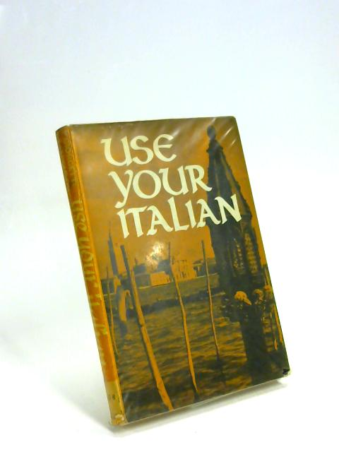 Use your Italian: A Series of Conversations in colloquial Italian; By Pietro Giorgetti