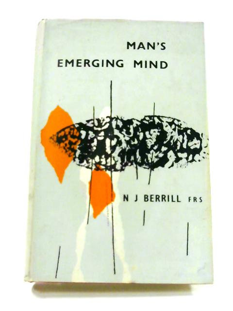 Man's Emerging Mind By N.J. Berrill