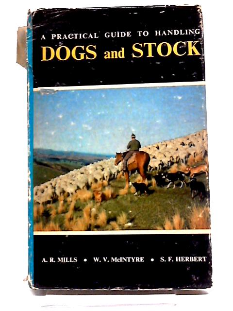 A Practical Guide To Handling Dogs And Stock By A. R Mills