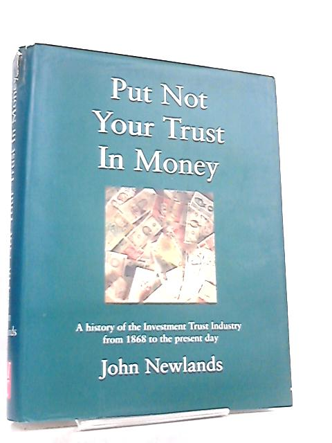 Put Not Your Trust in Money By John Newlands