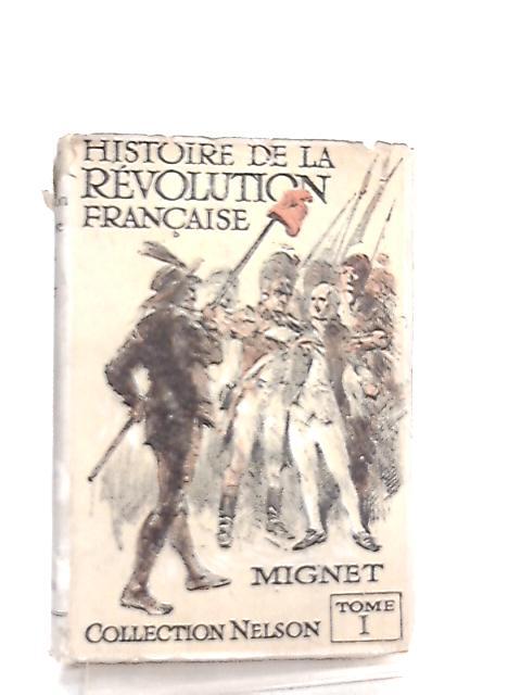 Histoire de la Revolution Française, Depuis 1789 Jusqu'en 1814, Tome I By F.-A.-M. Mignet