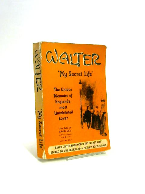 Walter, the English Casanova: A presentation of his unique memoirs 'My secret life' by Drs Ebrhard