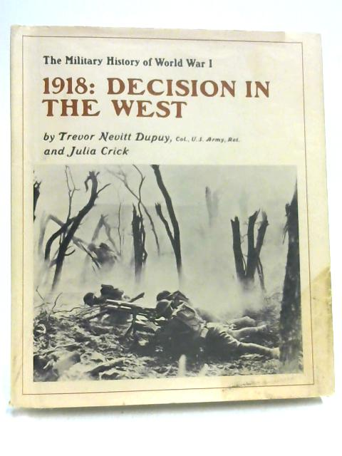 1918: Decision in the West By Dupuy and Crick