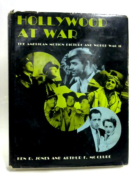 Hollywood at War: The American Motion Picture and World War 2 By Jones & McClure