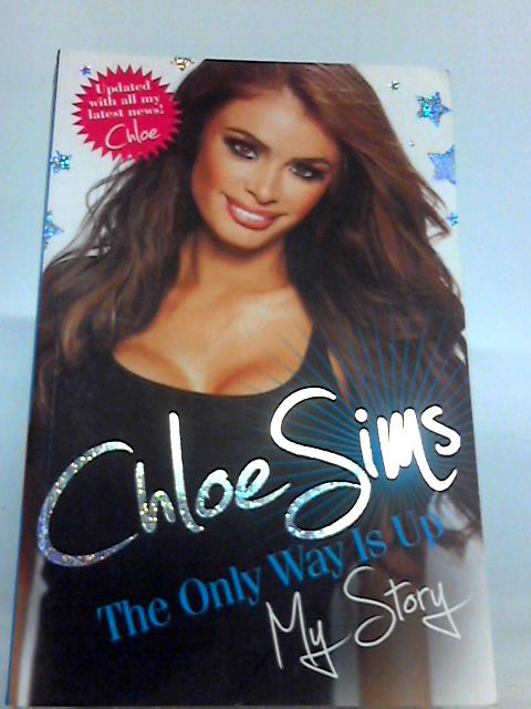 By Chloe Sims Chloe Sims - the Only Way is Up - My Story (Reprint) By Chloe Sims