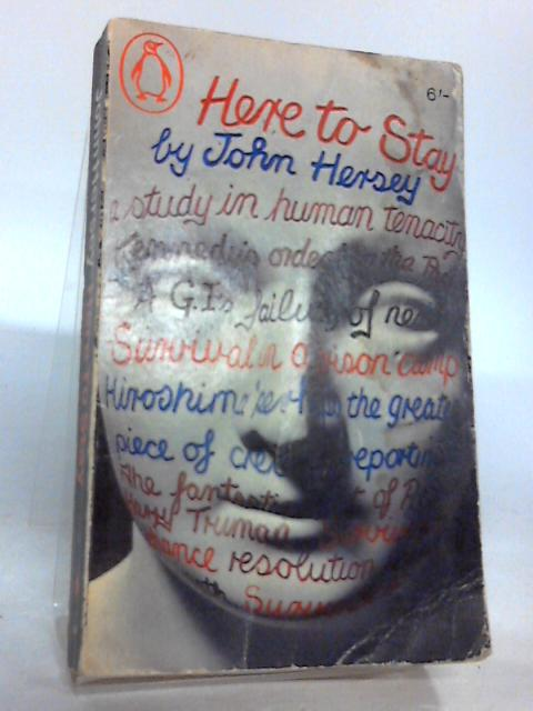 Here to Stay: Studies in Human Tenacity by Hersey, John