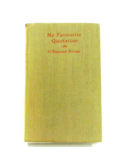 My Favourite Quotation: An Anthology By H.V. Brome (ed)