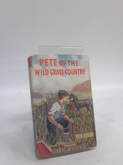 Pete of the Wild Grass Country By Rex Dixon