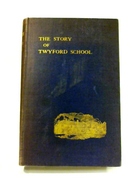 The Story of Twyford School from 1809 to 1909 By C.T. Wickham