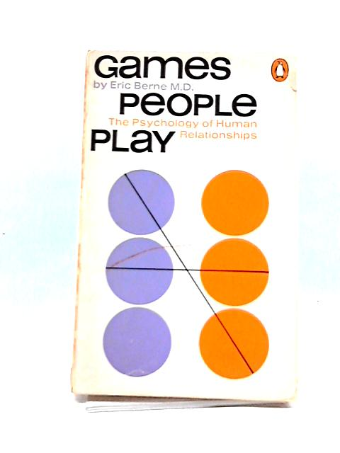 Games People Play: The Psychology of Human Relationships by Eric Berne M.D.
