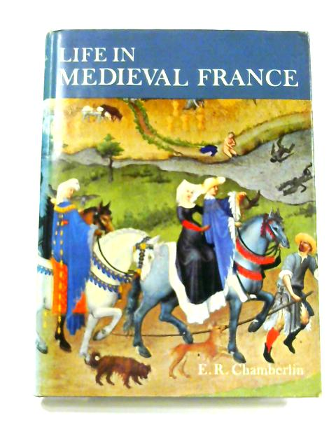 Life in Medieval France by E.R. Chamberlin