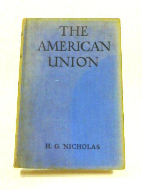 The American Union: A Short History of the U.S.A. By H.G. Nicholas