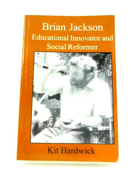 Brian Jackson: Educational Innovator and Social Reformer By Kit Hardwick