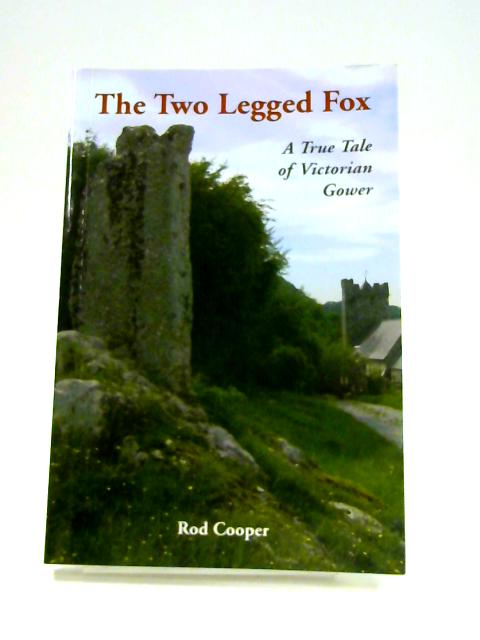The Two Legged Fox: A True Tale of Victorian Gower By Rod Cooper