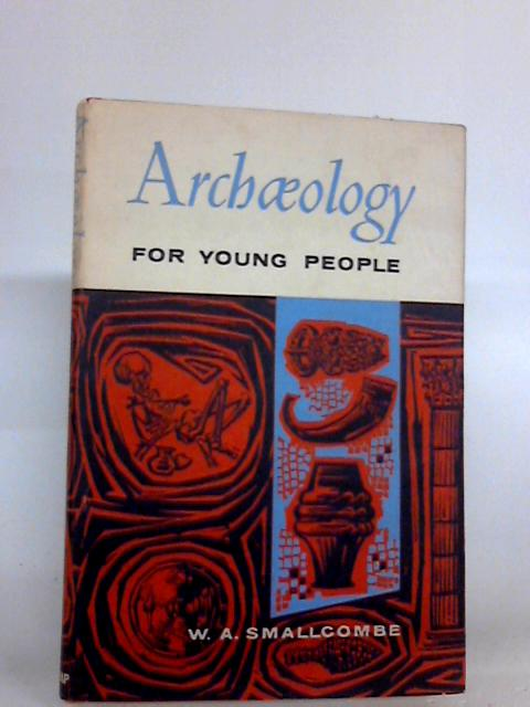 Archaeology for young people By Smallcombe, William Albert