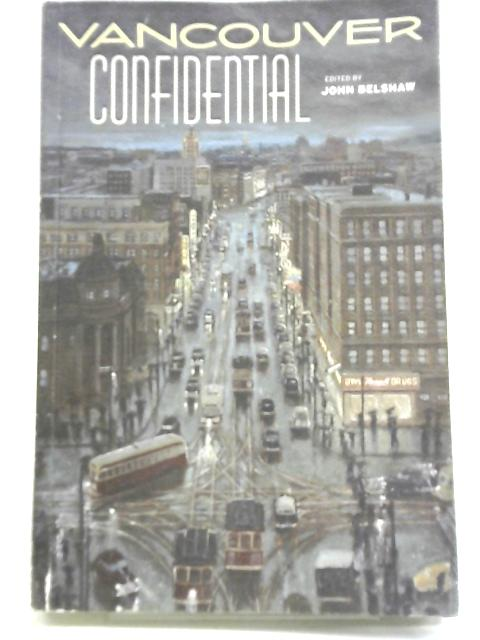 Vancouver Confidential By Edited by John Belshaw
