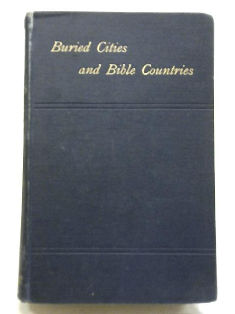 Buried Cities and Bible Countries By G St Clair