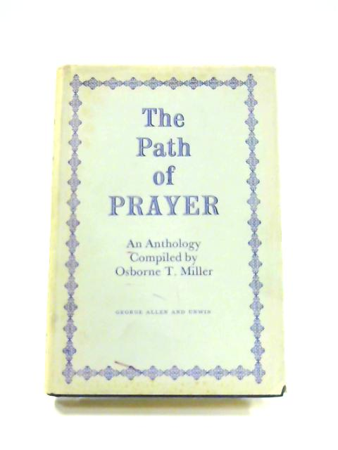 The Path of Prayer: An Anthology By Osbourne T. Miller