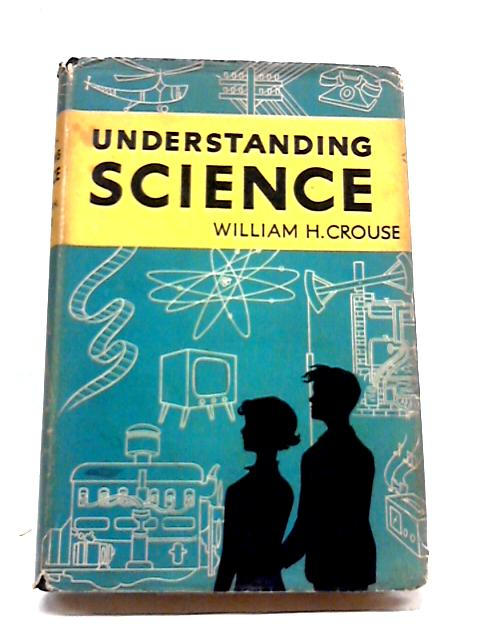Understanding Science By William H Crouse