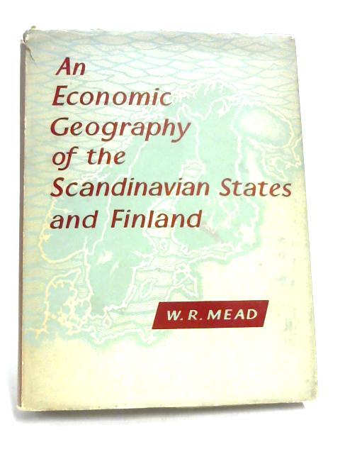 An Economic Geography of the Scandinavian States and Finland By W. R. Mead