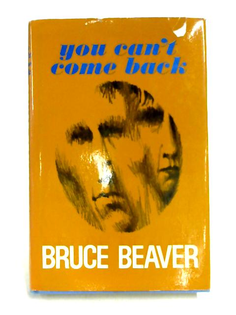 You Can't Come Back By Bruce Beaver