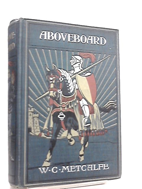 Aboveboard, A Tale of Adventure on the Sea By William Chas. Metcalfe