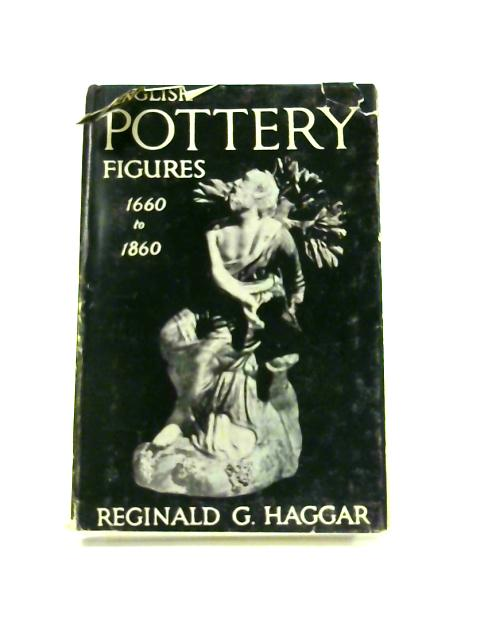 English Pottery Figures 1660-1860 By R.G. Haggar