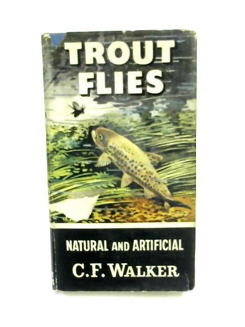 Trout Flies: Natural and Artificial By C. F. Walker
