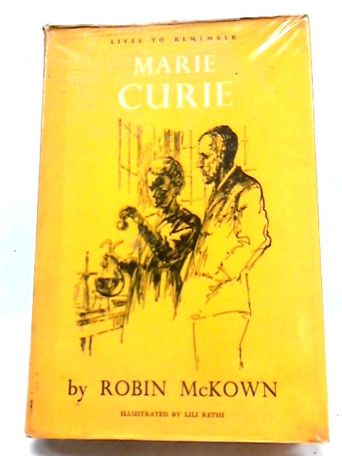 Marie Curie (Lives To Remember Series) By Robin McKown