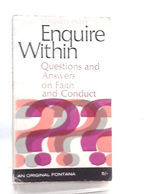 Enquire Within, Questions and Answers on Faith and Conduct By Edward Patey
