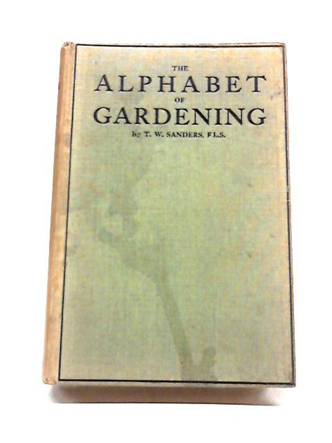The Alphabet Of Gardening By T.W. Sanders
