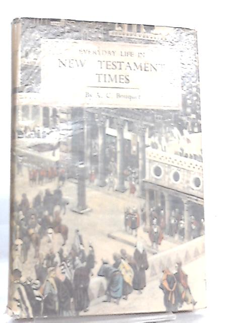 Everyday Life in New Testament Times By A. C. Bouquet