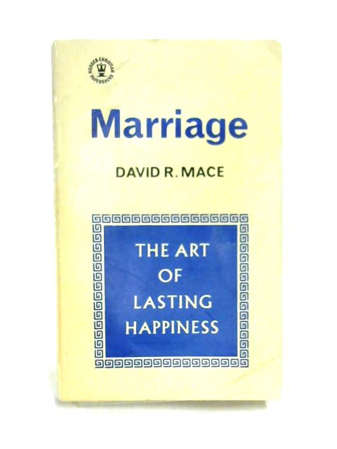 Marriage: The Art of Lasting Happiness By David R. Mace